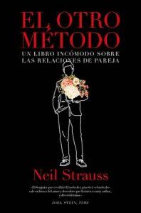 El otro método: Un libro incómodo sobre las relaciones de pareja – Neil Strauss, Beatriz Ruiz [ePub & Kindle]