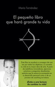 El pequeño libro que hará grande tu vida – María Fernández [ePub & Kindle]