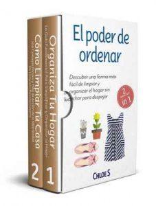 El poder de ordenar: 2 Manuscritos – Descubrir una forma más fácil de limpiar y organizar el hogar sin luchar para despejar – Chloe S [ePub & Kindle]