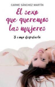 El sexo que queremos las mujeres: Y cómo disfrutarlo – Carme Sánchez Martín [ePub & Kindle]