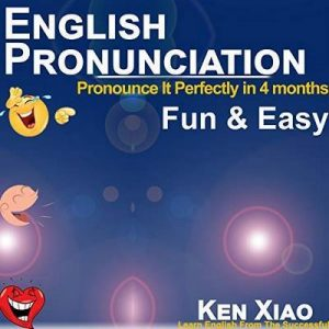 English Pronunciation: Pronounce It Perfectly in 4 Months Fun & Easy – Ken Xiao [Narrado por Ken Xiao] [Audiolibro] [English]