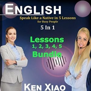English: Speak Like a Native in 5 Lessons for Busy People, 5 in 1 – Ken Xiao [Narrado por Ken Xiao] [Audiolibro] [English]