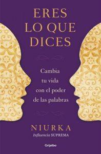 Eres lo que dices: Cambia tu vida con el poder de tus palabras – Niurka [ePub & Kindle]