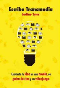 Escribe Transmedia: Convierte tu idea en una novela, un guion de cine y un videojuego – Jadine Tyne [ePub & Kindle]