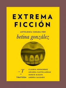 Extrema Ficción (Antologías Traviesa nº 4) – Betina González, Claudia Hernández, Ariadna Castellarnau [ePub & Kindle]