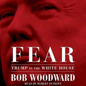 Fear: Trump in the White House – Bob Woodward [Narrado por Robert Petkoff] [Audiolibro] [English]