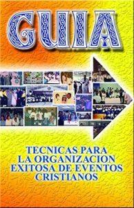 Guía: Técnicas para la Organización exitosa de eventos cristianos – Yoselman Rodwin Mirabal Rosario [ePub & Kindle]