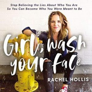 Girl, Wash Your Face: Stop Believing the Lies About Who You Are So You Can Become Who You Were Meant to Be – Rachel Hollis [Narrado por Rachel Hollis] [Audiolibro] [English]