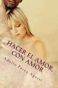 Hacer el amor, con Amor (Metafísica y psicología nº 10) – Adolfo Pérez Agustí [ePub & Kindle]