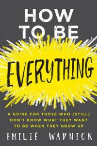 How to Be Everything: A Guide for Those Who (Still) Don't Know What They Want to Be When They Grow Up – Emilie Wapnick [ePub & Kindle] [English]