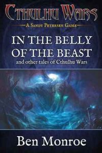 In the Belly of the Beast and Other Tales of Cthulhu Wars: A Cthulhu Wars Novel – Ben Monroe [ePub & Kindle] [English]
