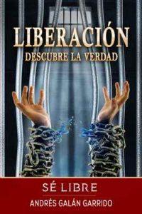 Liberación: Descubre la verdad sé libre – Andrés Galán Garrido [ePub & Kindle]