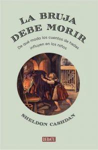 La bruja debe morir: de qué modo los cuentos de hadas influyen en los niños – Sheldon Cashdan [ePub & Kindle]