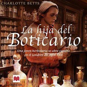 La hija del boticario: Una joven herbolaria se abre camino en el Londres del siglo XVII – Charlotte Betts [Narrado por Irene Miras] [Audiolibro] [Español]