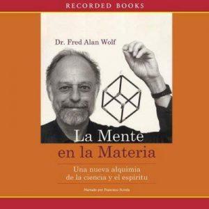 La mente en la materia [Mind and Material (Texto Completo)] – Anthony Wolf [Narrado por Francisco Rivela] [Audiolibro] [Español]