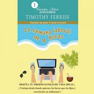 La semana laboral de 4 horas – Timothy Ferriss [Narrado por Mario Elías Hernández Ferris] [Audiolibro] [Español]