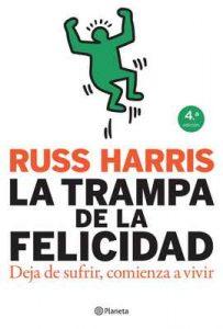 La trampa de la felicidad: Deja de sufrir, comienza a vivir – Russ Harris, Mireia Carol [ePub & Kindle]