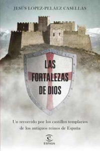 Las fortalezas de Dios: Un recorrido por los castillos templarios de los antiguos reinos de España – Jesús López-Peláez [ePub & Kindle]