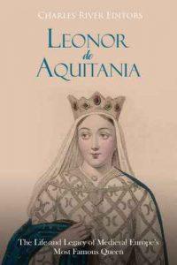 Leonor de Aquitania: La vida y legado de la más famosa reina de la Europa medieval – Charles River Editors, Areani Moros [ePub & Kindle]