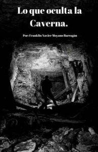 Lo que oculta la caverna – Franklin Xavier Moyano Barragan [ePub & Kindle]