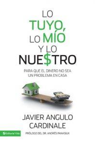 Lo tuyo, lo mío y lo nuestro: Para que el dinero no sea un problema en casa – Javier Angulo Cardinale [ePub & Kindle]