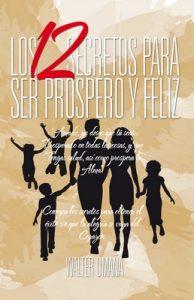 Los 12 Secretos Para Ser Prospero y Feliz – Walter Umaña [ePub & Kindle]