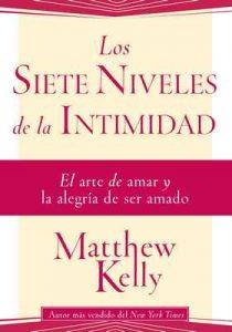 Los Siete Niveles de la Intimidad: El arte de amar y la alegria de ser amado – Matthew Kelly [ePub & Kindle]