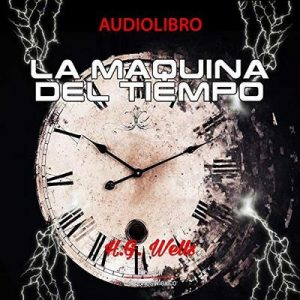 La maquina del tiempo – H. G. Wells [Narrado por Joaquin Madrigal] [Audiolibro] [Español]