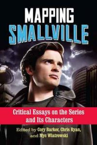 Mapping Smallville: Critical Essays on the Series and Its Characters – Cory Barker, Chris Ryan [ePub & Kindle] [English]
