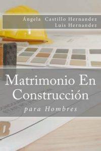 Matrimonio (para Hombres): En Construcción – Angela Castillo Hernandez, Luis Hernandez [ePub & Kindle]