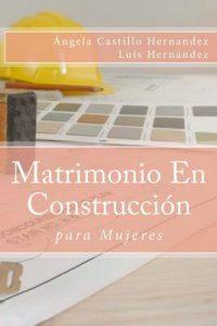 Matrimonio (para Mujeres): En Construcción – Ángela Castillo Hernandez, Luis Hernandez [ePub & Kindle]
