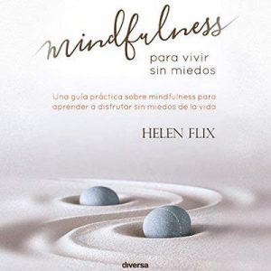 Mindfulness Para Vivir Sin Miedos – Helen Flix [Narrado por Carmen Rosa Franco de la Rosa] [Audiolibro] [Español]