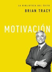 Motivación (La biblioteca del éxito) – Brian Tracy [ePub & Kindle]