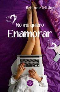 No me quiero enamorar – Brianne Miller [ePub & Kindle]