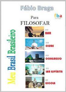 O MEU BRASIL – para Filosofar no Bar, no Clube, no Congresso, no Lar Espírita e na Escola – inclui 500 máximas inseridas em contextos diversos – Fabio Braga [ePub & Kindle] [Portuguese]
