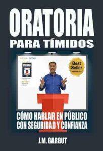 Oratoria para tímidos: Cómo Hablar en Público con Seguridad y Confianza – J.M. GarGut [ePub & Kindle]