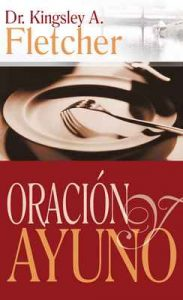 Oración y ayuno – Kingsley A. Fletcher [ePub & Kindle]
