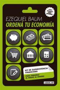 Ordená tu economía: Kit de supervivencia financiera para perderle el miedo al dinero – Ezequiel Baum [ePub & Kindle]
