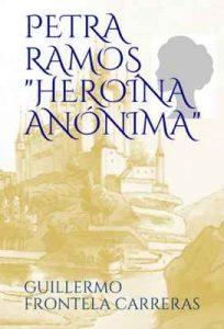 Petra Ramos, heroína Anónima – Guillermo Frontela Carreras [ePub & Kindle]