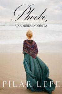 Phoebe, una mujer indómita – Pilar Lepe [ePub & Kindle]