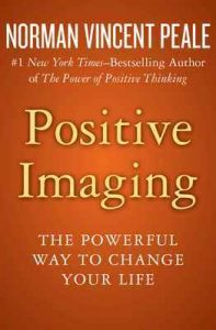 Positive Imaging The Powerful Way to Change Your Life – Norman Vincent Peale [ePub & Kindle] [English]