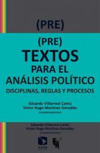 (Pre)textos para el análisis político. Disciplinas, reglas y procesos – Víctor Hugo Martínez González, Eduardo Villarreal Cantú [ePub & Kindle]