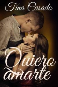 Quiero amarte – Tina Casado [ePub & Kindle]