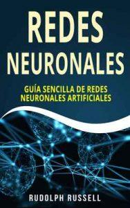 Redes Neuronales: Guía Sencilla de Redes Neuronales Artificiales – Rudolph Russell [ePub & Kindle]