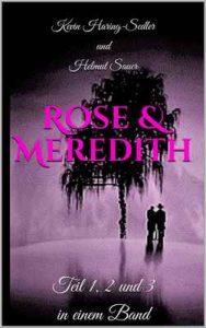 Rose & Meredith – Wenn gestern unser morgen wäre: Teil 1, 2 und 3 in einem Band – Kevin Haring-Sedler, Helmut Sauer [ePub & Kindle] [German]