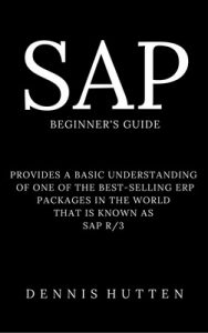 SAP Tutorial: A Quick Guide for Beginners – Dennis Hutten [ePub & Kindle] [English]