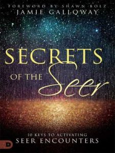 Secrets of the Seer: 10 Keys to Activating Seer Encounters – Jamie Galloway, Shawn Bolz [ePub & Kindle] [English]