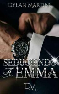 Seduciendo a Emma – Dylan Martins [ePub & Kindle]