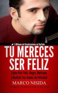 Tú Mereces Ser Feliz: Cómo Vivir Feliz, Alegre, Motivado y Realizar Tus Sueños de Felicidad – Marco Nisida [ePub & Kindle]