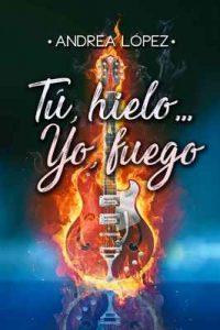 Tú, hielo…Yo, fuego – Andrea López [ePub & Kindle]